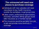 the uninsured will need new places to purchase coverage