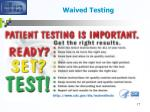 waived testing17