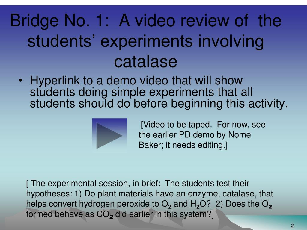 Bridge No. 1:  A video review of  the students' experiments involving catalase
