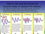 click on the card that shows the enzyme ready to catalyze the reaction