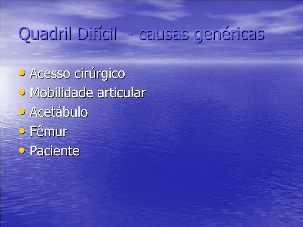 Quadril Difícil  - causas genéricas