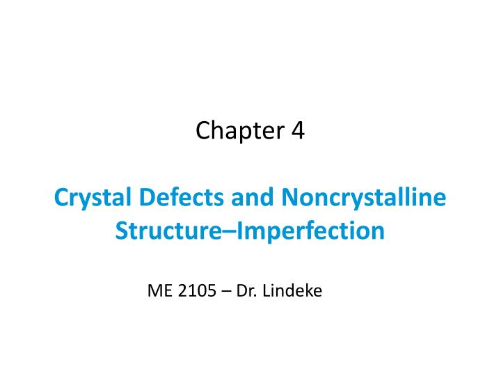 Chapter 4 crystal defects and noncrystalline structure imperfection