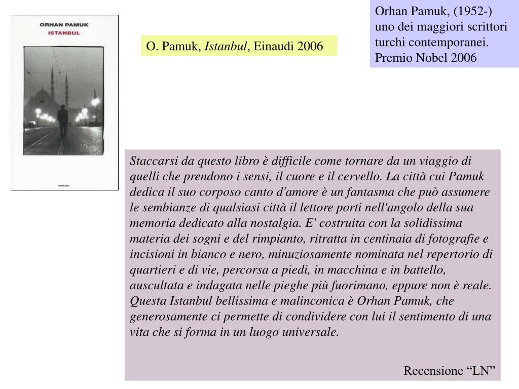Orhan Pamuk, (1952-) uno dei maggiori scrittori turchi contemporanei. Premio Nobel 2006