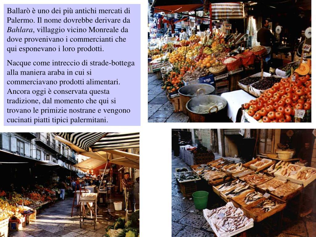 Ballarò è uno dei più antichi mercati di Palermo. Il nome dovrebbe derivare da