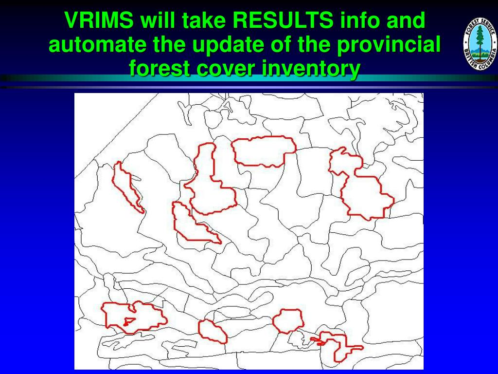 VRIMS will take RESULTS info and automate the update of the provincial forest cover inventory