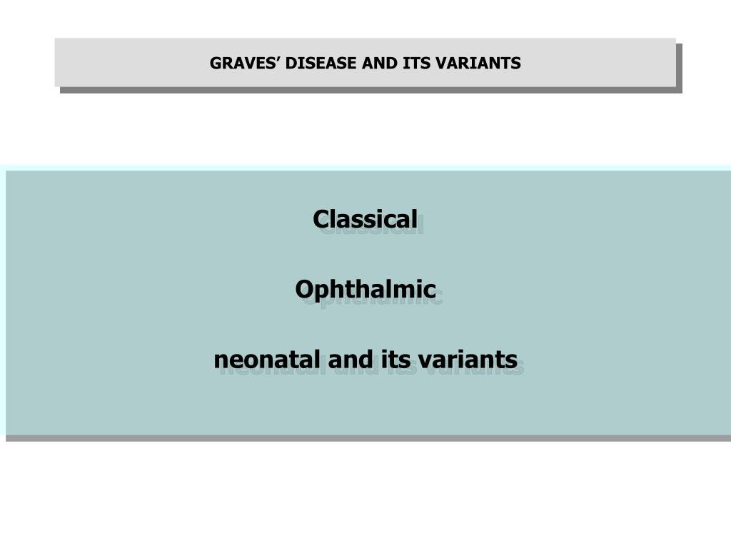 GRAVES' DISEASE AND ITS VARIANTS