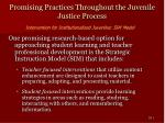 promising practices throughout the juvenile justice process39