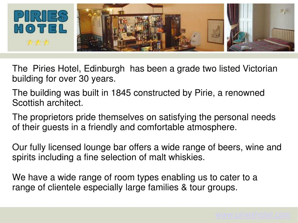 The  Piries Hotel, Edinburgh  has been a grade two listed Victorian building for over 30 years.