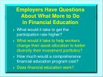 employers have questions about what more to do in financial education