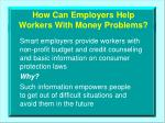 how can employers help workers with money problems