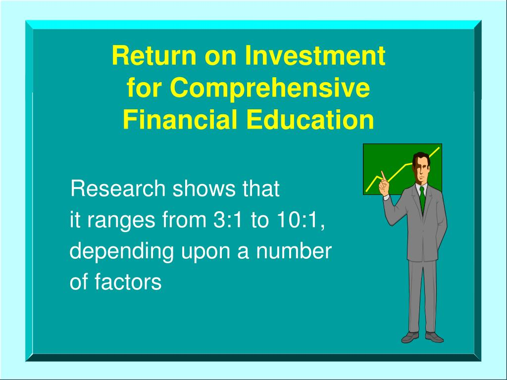 Return on Investment                 for Comprehensive          Financial Education