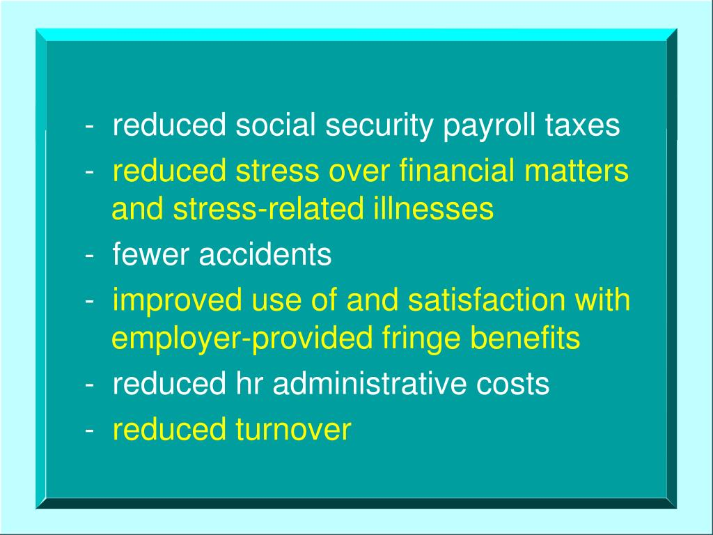 -  reduced social security payroll taxes