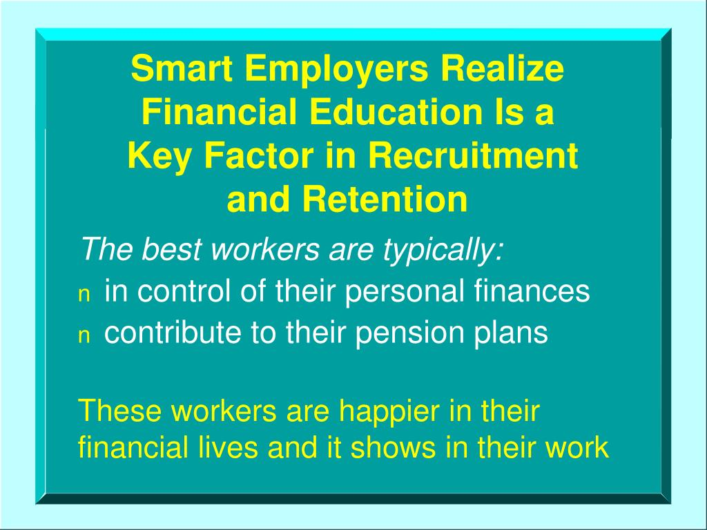 Smart Employers Realize     Financial Education Is a