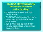 the cost of providing only retirement education is horribly high