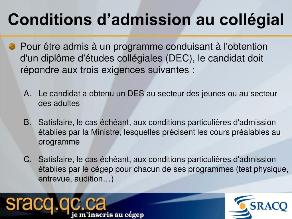 Pour être admis à un programme conduisant à l'obtention d'un diplôme d'études collégiales (DEC), le candidat doit répondre aux trois exigences suivantes :