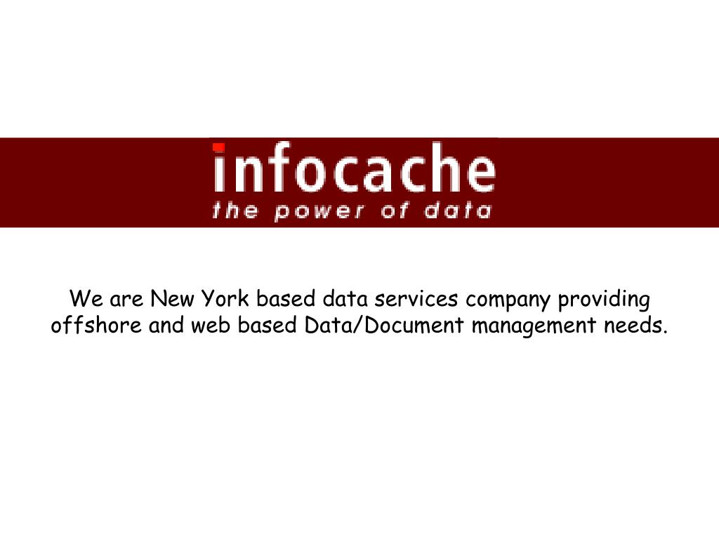 We are New York based data services company providing offshore and web based Data/Document management needs.