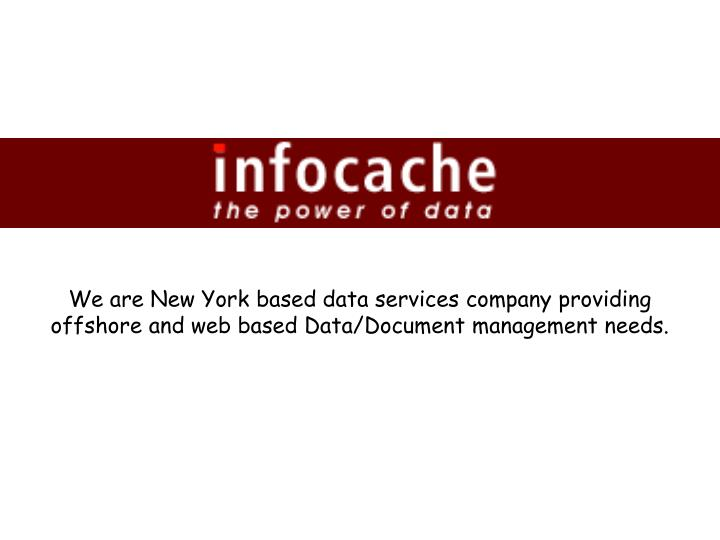 We are New York based data services company providing offshore and web based Data/Document managemen...