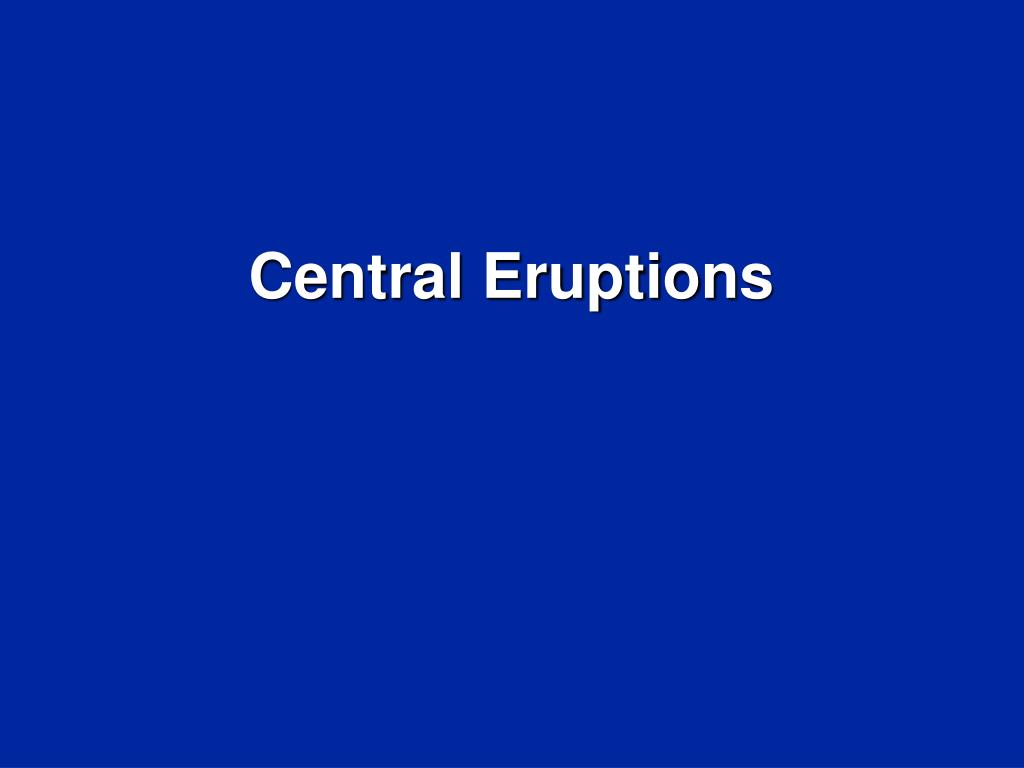 Central Eruptions