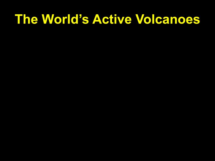 The world s active volcanoes