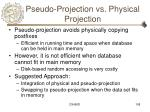 pseudo projection vs physical projection