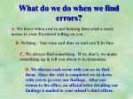 what do we do when we find errors