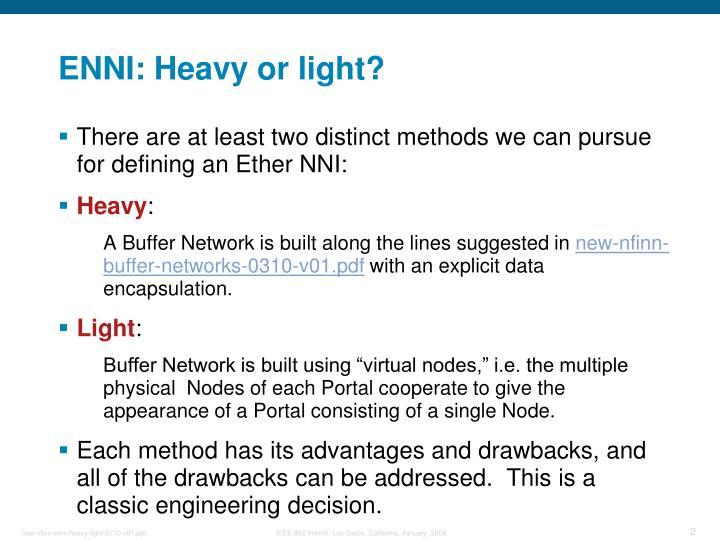 ENNI: Heavy or light?