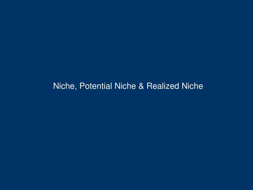 Niche, Potential Niche & Realized Niche