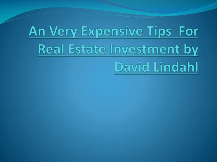 An very expensive tips for real estate investment by david lindahl