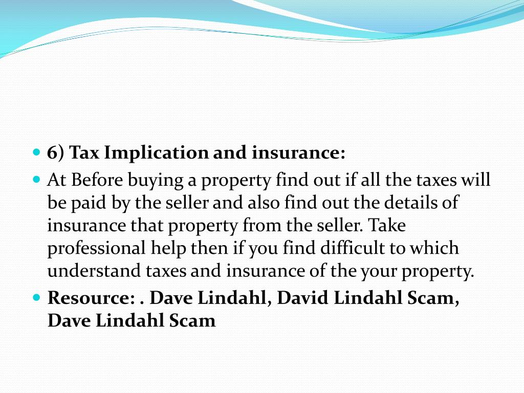 6) Tax Implication and insurance: