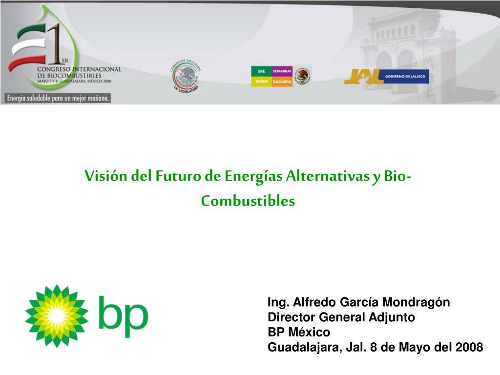 Visión del Futuro de Energías Alternativas y Bio-Combustibles