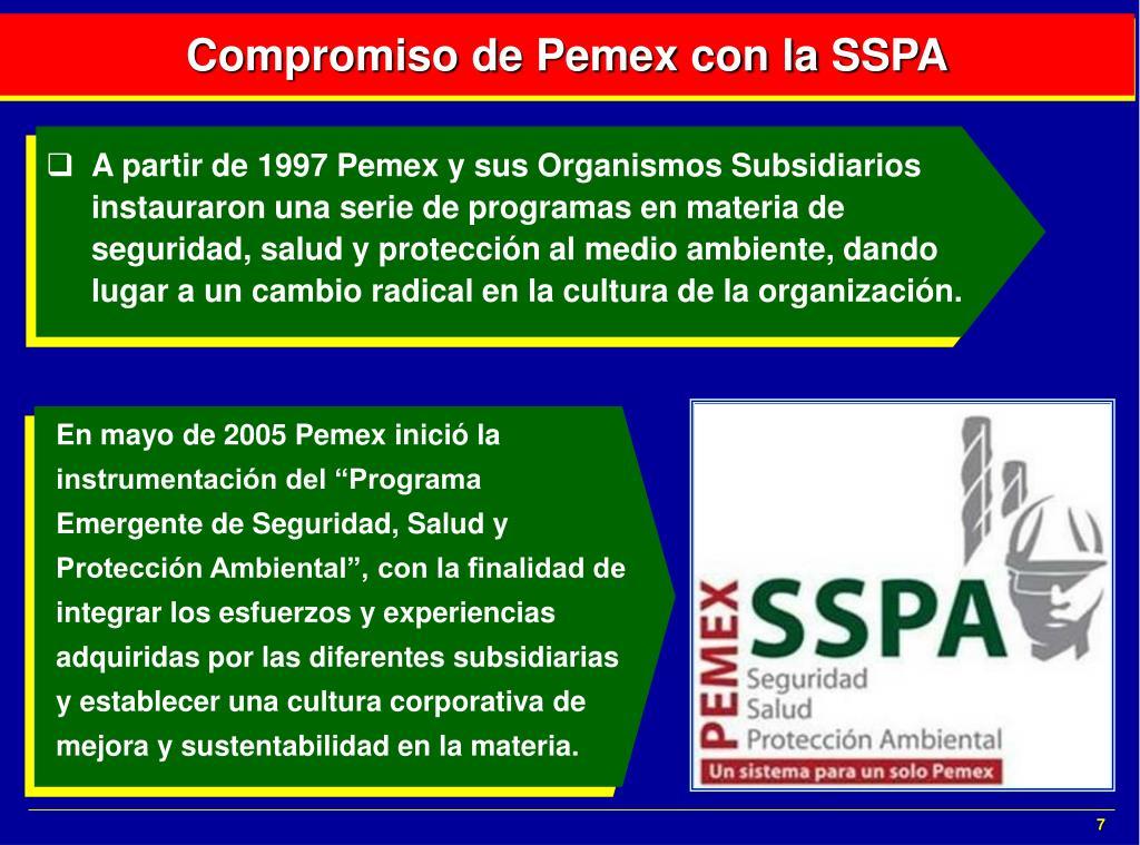 A partir de 1997 Pemex y sus Organismos Subsidiarios instauraron una serie de programas en materia de seguridad, salud y protección al medio ambiente, dando lugar a un cambio radical en la cultura de la organización.