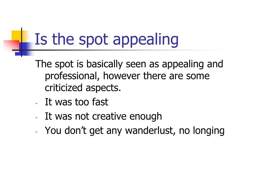 Is the spot appealing