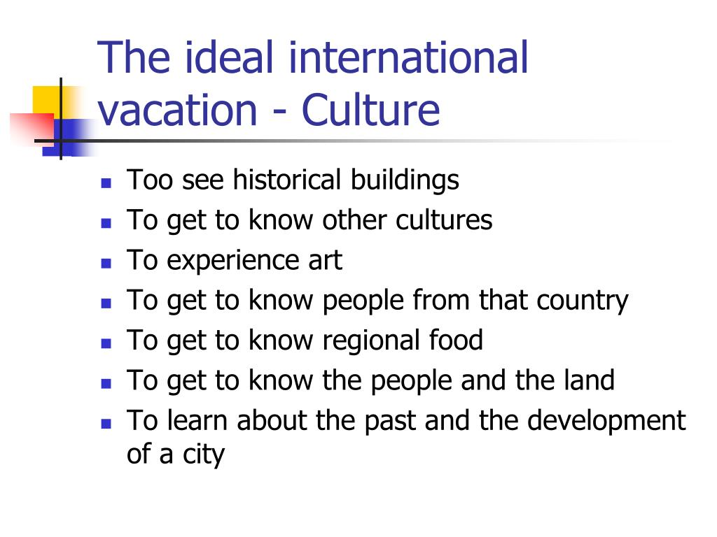 The ideal international vacation - Culture