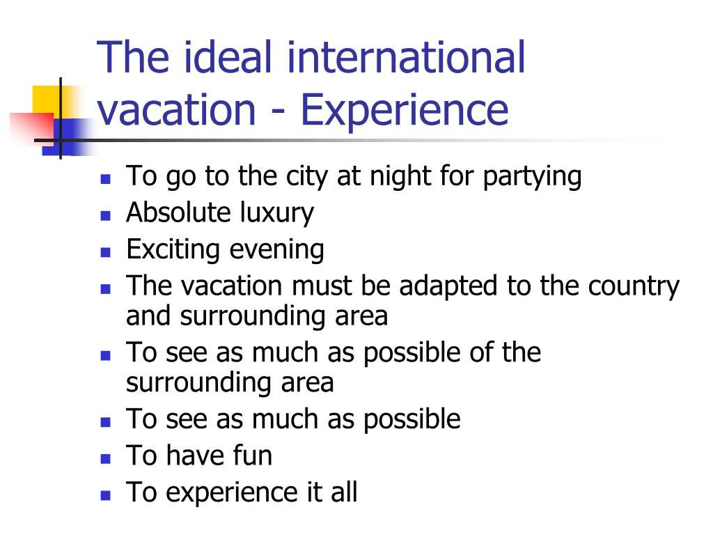 The ideal international vacation - Experience