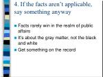 4 if the facts aren t applicable say something anyway