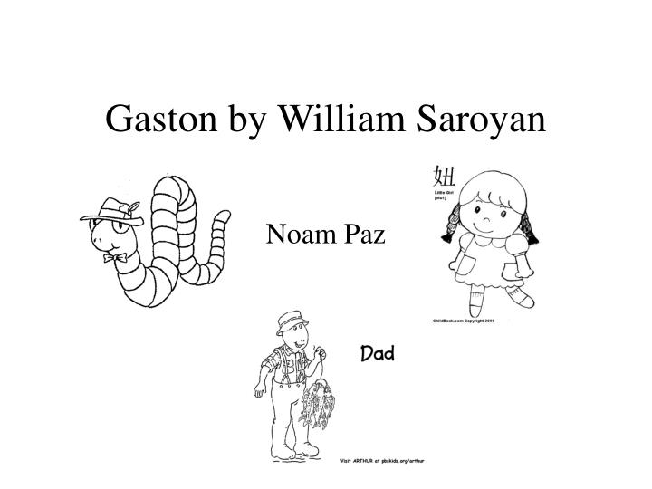 gaston william saroyan essay