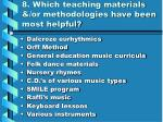 8 which teaching materials or methodologies have been most helpful