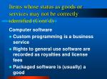 items whose status as goods or services may not be correctly identified cont d