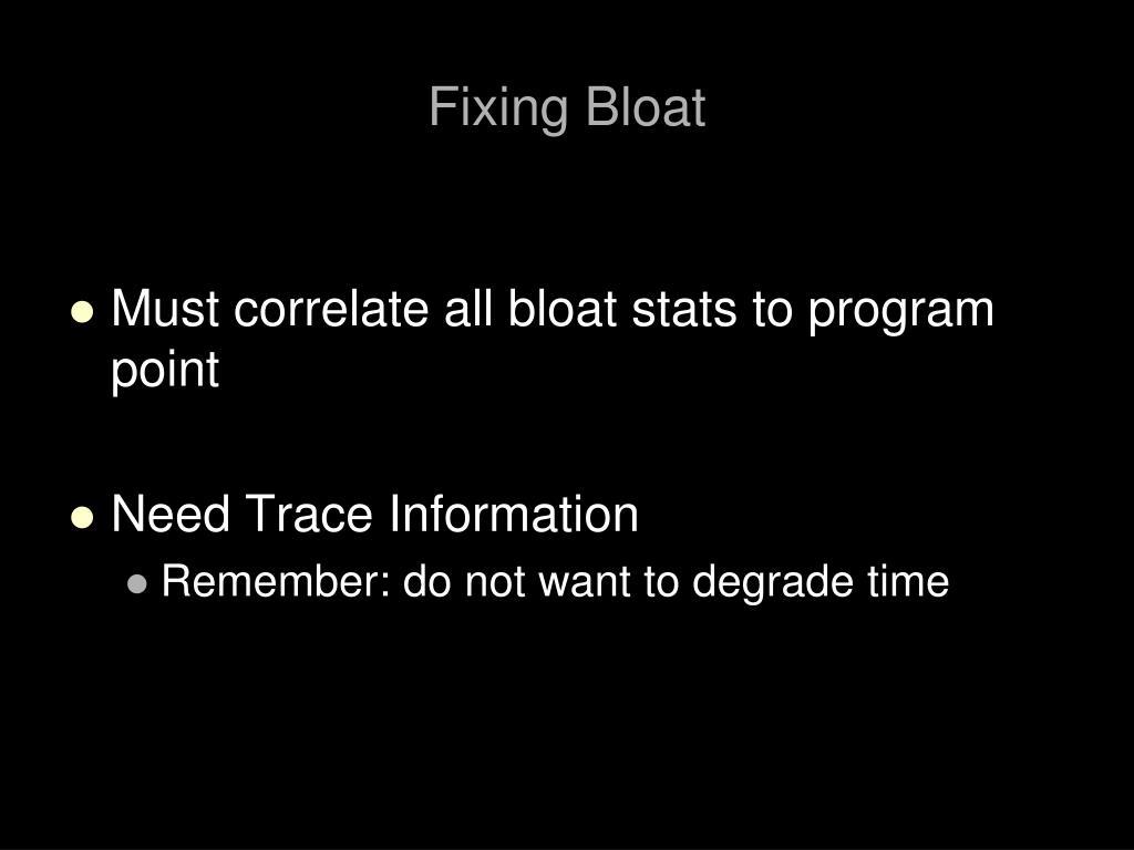 Fixing Bloat