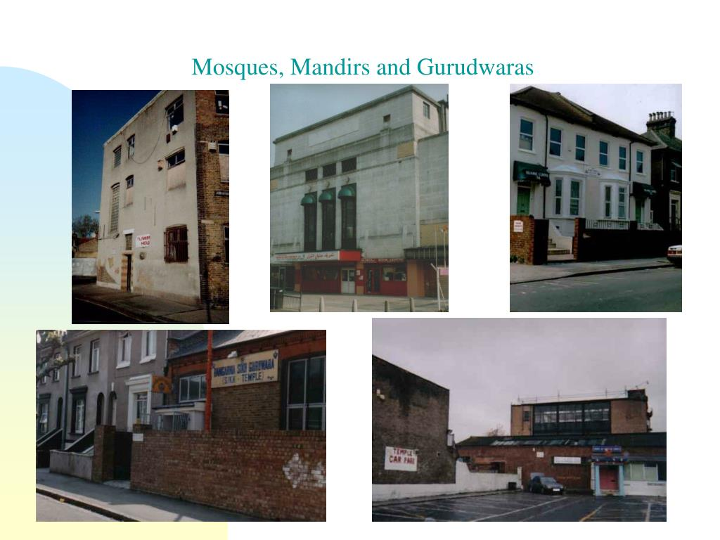 Mosques, Mandirs and Gurudwaras