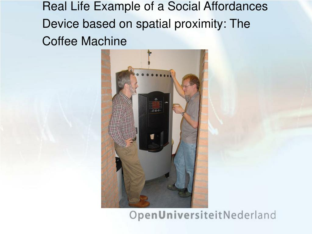 Real Life Example of a Social Affordances Device based on spatial proximity: The Coffee Machine