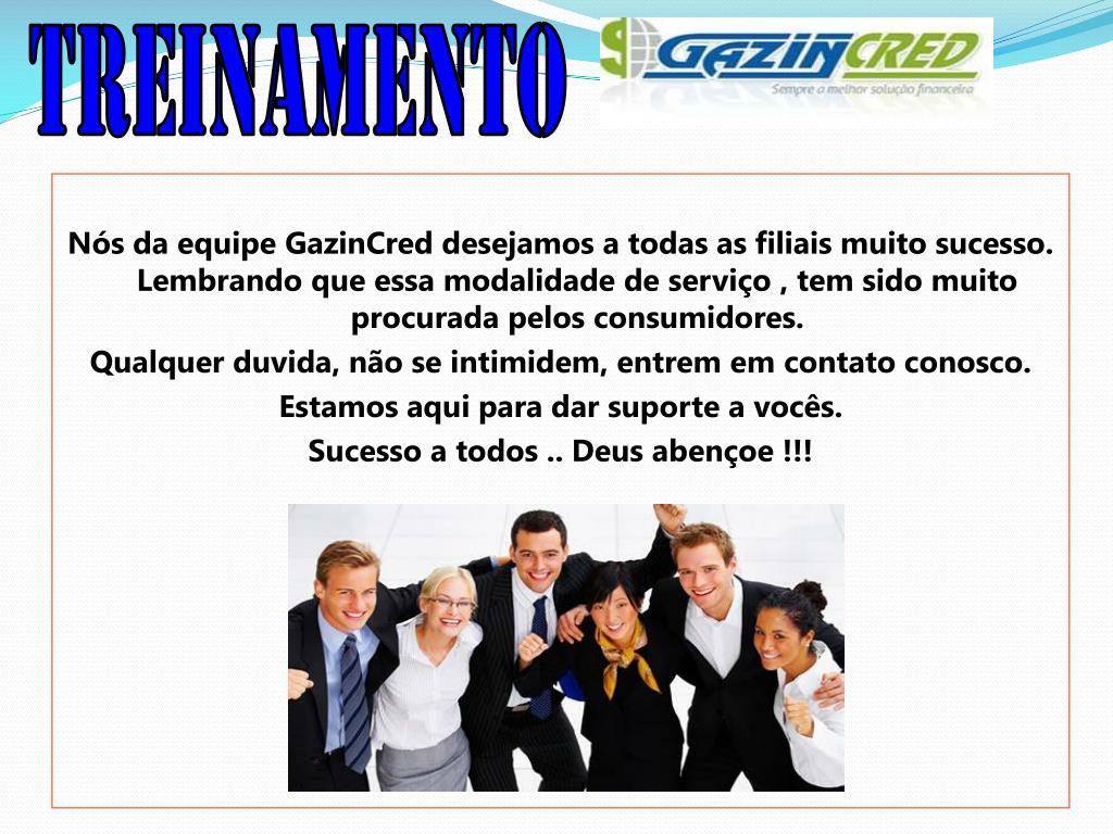 Nós da equipe GazinCred desejamos a todas as filiais muito sucesso. Lembrando que essa modalidade de serviço , tem sido muito procurada pelos consumidores.