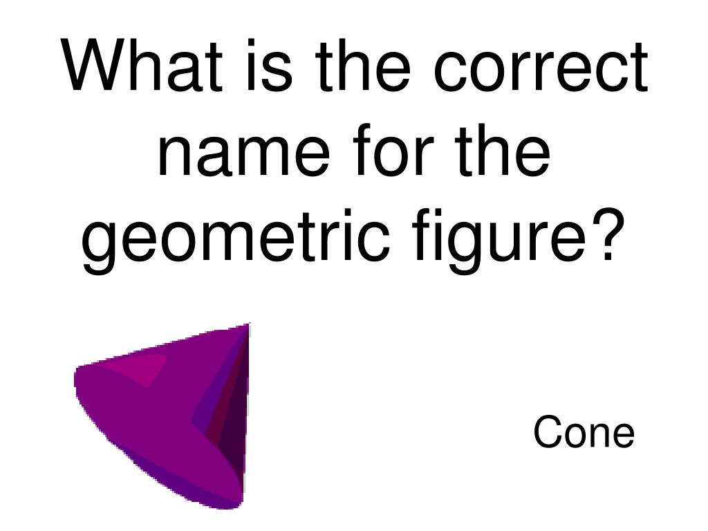 What is the correct name for the geometric figure?