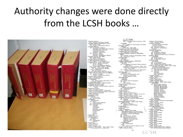 Authority changes were done directly from the lcsh books l.jpg