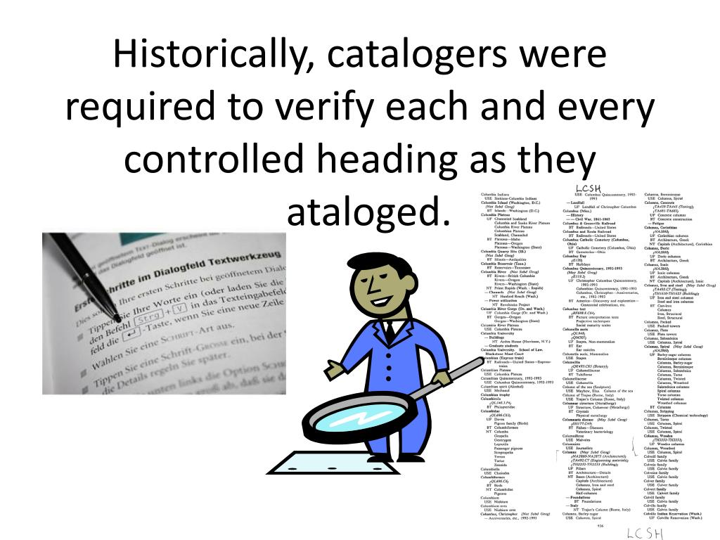 Historically, catalogers were required to verify each and every controlled heading as they cataloged.