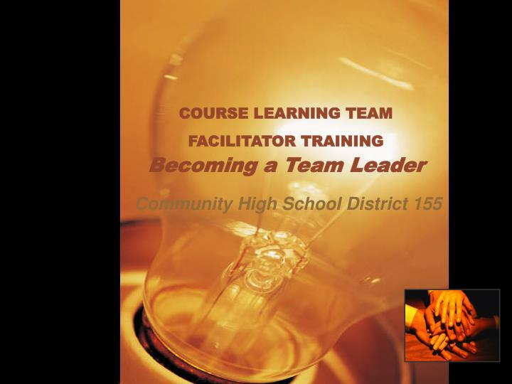 Course learning team facilitator training becoming a team leader