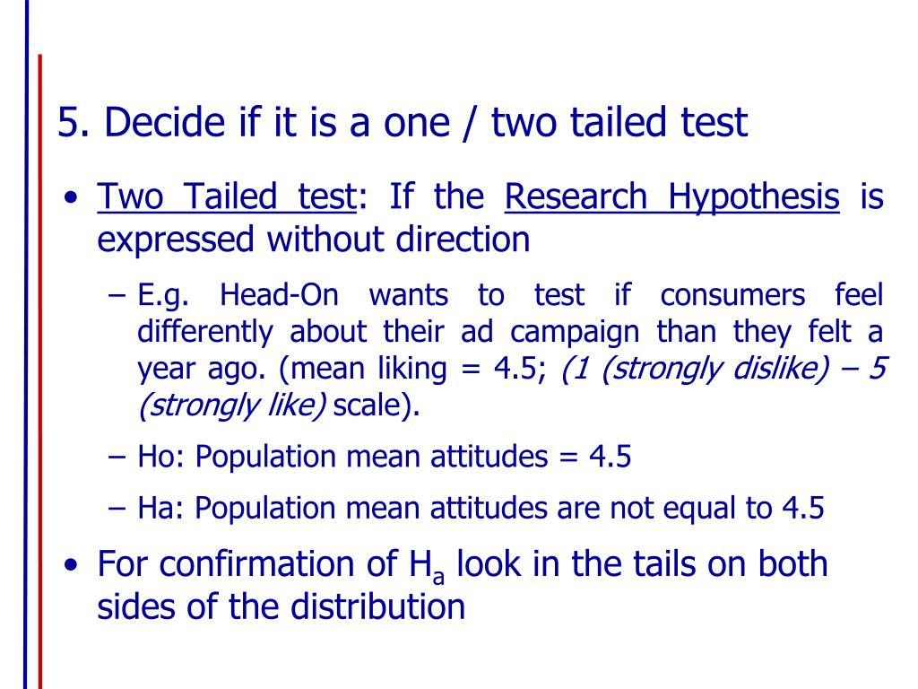 5. Decide if it is a one / two tailed test