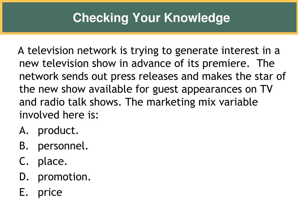 A television network is trying to generate interest in a new television show in advance of its premiere.  The network sends out press releases and makes the star of the new show available for guest appearances on TV and radio talk shows. The marketing mix variable involved here is: