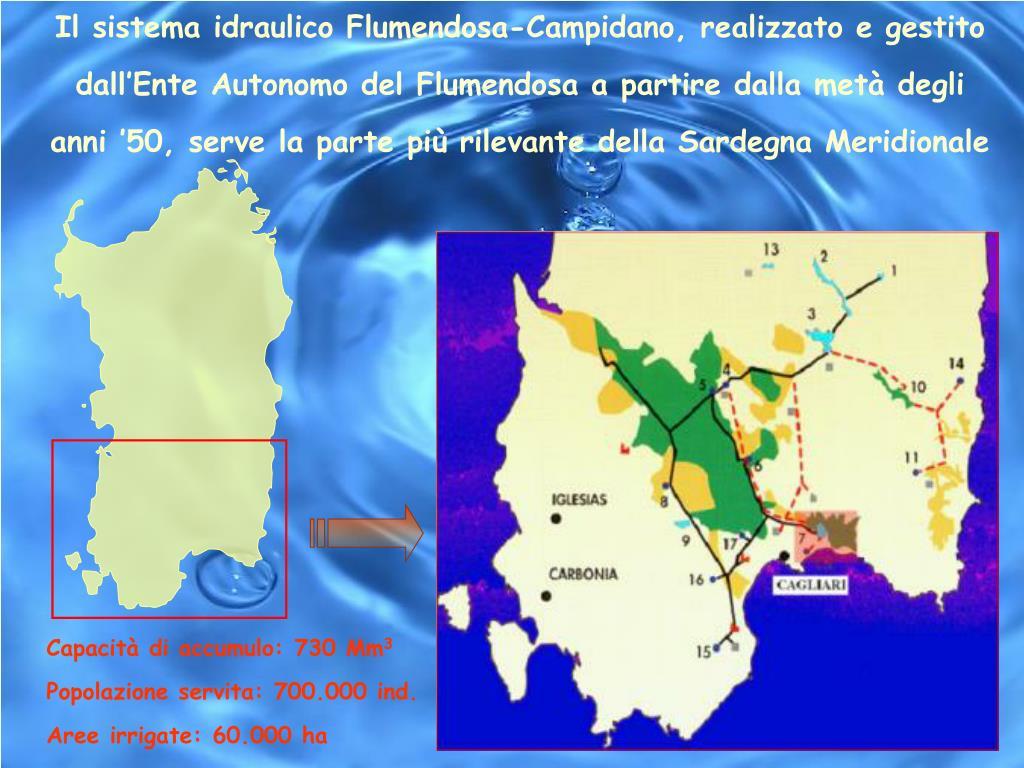 Il sistema idraulico Flumendosa-Campidano, realizzato e gestito dall'Ente Autonomo del Flumendosa a partire dalla metà degli anni '50, serve la parte più rilevante della Sardegna Meridionale