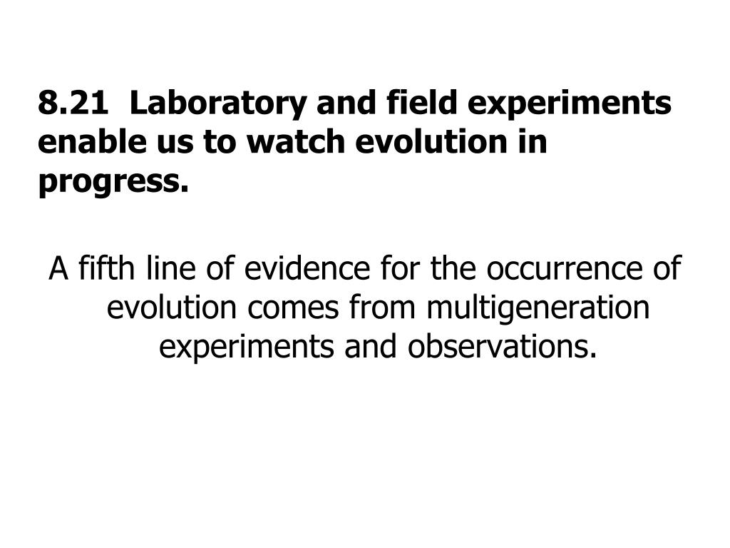 8.21  Laboratory and field experiments enable us to watch evolution in progress.